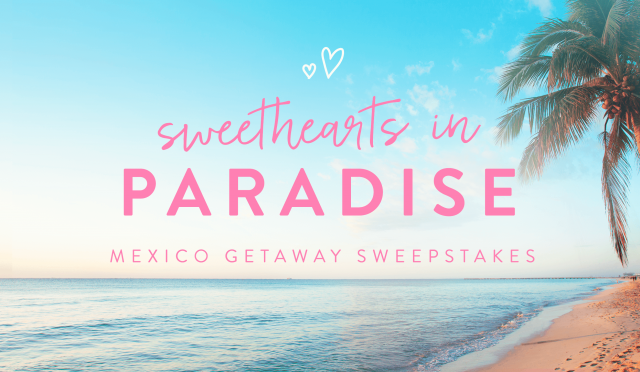 Sweethearts In Paradise Mexico Getaway Sweepstakes